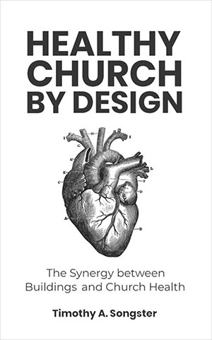 Healthy Church By Design - The Synergy between Buildings and Church Health by Timothy A. Songster Book Cover